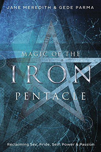 Magic of the Iron Pentacle: Reclaiming Sex, Pride, Self, Power & Passion