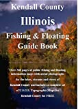 Kendall  County Illinois Fishing & Floating Guide Book: Complete fishing and floating information for Kendall County Illinois (Illinois Fishing & Floating Guide Books)