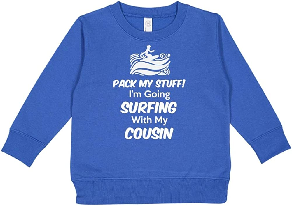 Toddler//Kids Sweatshirt Pack My Stuff Im Going Surfing with My Cousin