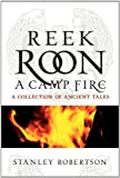 Reek Roon a Camp Fire : A Collection of Ancient Tales, Robertson, Stanley, 1841587958
