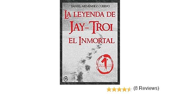 Amazon.com: La leyenda de Jay-Troi. El inmortal: (3ª ed. ampliada y revisada) (Spanish Edition) eBook: Daniel Menéndez Cuervo: Kindle Store