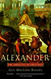 img - for Alexander: The Ambiguity of Greatness by Guy Maclean Rogers (2005-10-11) book / textbook / text book