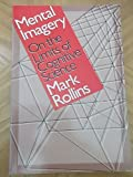 Mental Imagery : On the Limits of Cognitive Science, Rollins, Mark, 0300054726