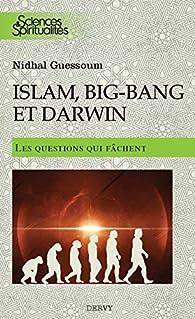 Islam, big bang et Darwin, les questions qui fâchent par Nidhal Guessoum
