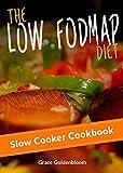 Low FODMAP: The Low FODMAP Diet Slow Cooker Cookbook (IBS, Irritable Bowel Syndrome, Crock Pot Recipes) (Managing Irritable Bowel Syndrome Cookbooks 2)