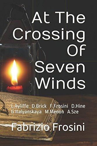 At The Crossing Of Seven Winds: L.Ayliffe D.J.Brick F.Frosini D.Hine G.Italyanskaya M.Menon A.Sze