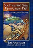 Six Thousand Years up the Garden Path, Ian Robertson, 1450210147