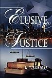 Elusive Justice, K. Roberts, 1482377748