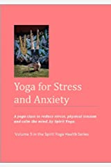 Yoga for Stress and Anxiety (The Spirit Yoga Health Series Book 5) Kindle Edition