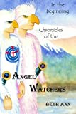 img - for Chronicles of the Angel Watchers: In the beginning book / textbook / text book