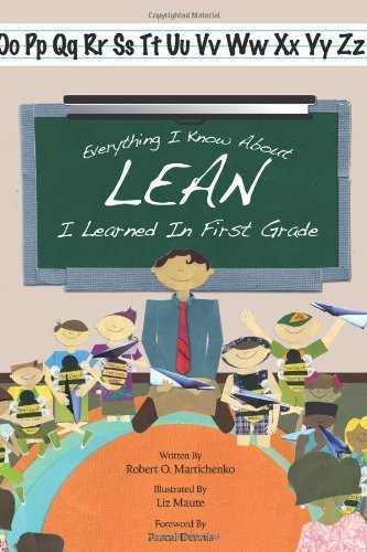 Everything I Know About Lean I Learned in First Grade by Robert O. Martichenko (2012-03-08)