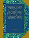 img - for Cyclopedia of Mechanical Engineering: A General Reference Work On Machine Shop Practice, Tool Making, Forging, Pattern Making, Foundry, Work, ... Elevators, Refrigeration, Sheet M book / textbook / text book