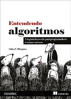Entendendo Algoritmos: Um guia ilustrado para programadores e outros curiosos por [Bhargava, Aditya Y.]