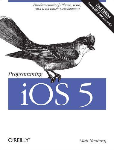 Programming iOS 5: Fundamentals of iPhone, iPad, and iPod touch Development - Ios 5 Ipad Programming