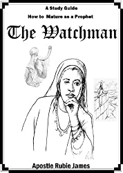 The Watchman: A Study Guide How To Mature As A Prophet