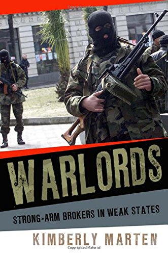 Warlords: Strong-arm Brokers in Weak States (Cornell Studies in Security Affairs) (The Emerging Middle Class In Developing Countries)