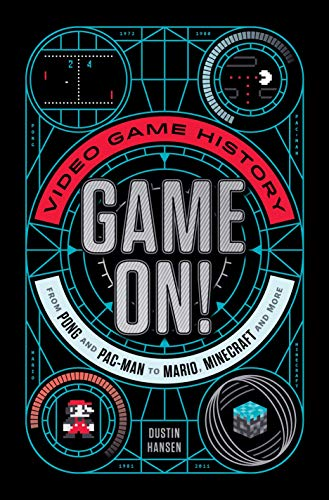Game On!: Video Game History from Pong and Pac-Man to Mario, Minecraft, and More (History Of Video Games)
