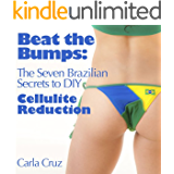 Beat the Bumps: The Seven Brazilian Secrets to DIY Cellulite Reduction