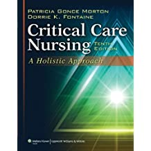 Critical Care Nursing: A Holistic Approach 10th (tenth) Edition by Morton, Patricia Gonce, R.N., Ph.D., Fontaine, Dorrie K., R. published by Lippincott Williams & Wilkins (2012)