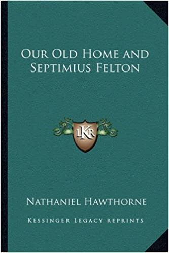 Our Old Home and Septimius Felton