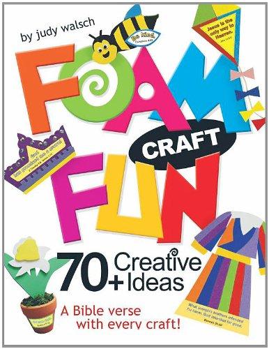 Foam Craft Fun: 70+ Creative Ideas