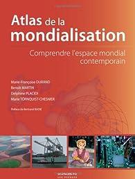 Atlas de la mondialisation : Comprendre l'espace mondial contemporain par Marie-Françoise Durand