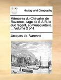 Mémoires du Chevalier de Ravanne, Page de S a R le Duc Régent, et Mousquetaire, Jacques de Varenne, 1140652168