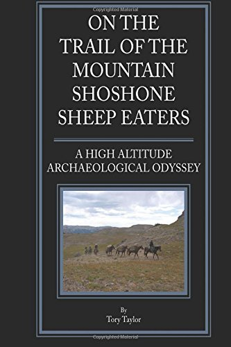 Download On the Trail of the Mountain Shoshone Sheep Eaters: A High Altitude Archaeological and Anthropological Odyssey ebook