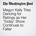 Megyn Kelly Tries Dancing for Ratings as Her 'Today' Show Continues to Falter | Travis M. Andrews