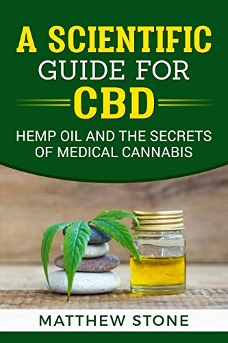 (A Scientific Guide for CBD: Hemp Oil, Pain Relief and The Secrets of Medical Cannabis)