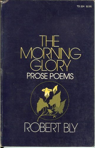 The Morning Glory: Prose Poems, Bly, Robert