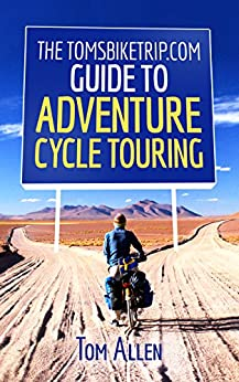 The TomsBikeTrip.com Guide To Adventure Cycle Touring (English Edition) de [Allen, Tom]