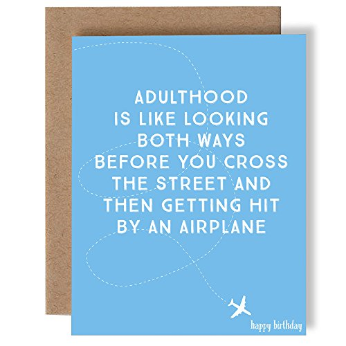(Adulthood Is Like Looking Both Ways Before You Cross The Street And Then Getting Hit By An Airplane - Happy Birthday - Greeting Card by Skel Design)