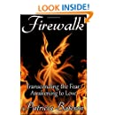 Firewalk: Transcending the Fear, Awakening to Love