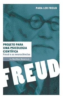 Freud e as neurociências: Projeto para uma psicologia científica (Para ler Freud) por [Saroldi, Nina]