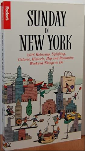 Book Fodor's Sunday in New York: 2076 Relaxing, Uplifting, Caloric, Historic, Hip and Romantic Weekend Things to Do