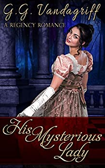His Mysterious Lady, A Regency Romance (Three Gentlemen of London Book 2) by [Vandagriff, G.G.]