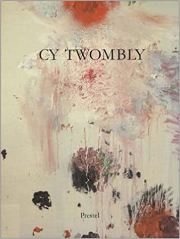 cy twombly: paintings, works on paper, sculpture: cy twombly, harald ...