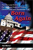Born Again:The Year and Events That Changed America Forever! Election 2000 and September 11th, Harold R. Moroz, 0595655319