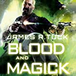 Blood and Magick: A Deacon Chalk: Occult Bounty Hunter Novel | James R. Tuck