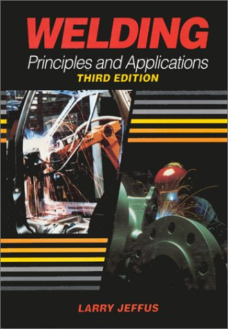 Welding: Principles and Applications, Third Edition (Welding Skills 3rd Edition)
