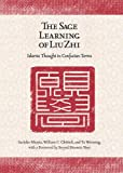 The Sage Learning of Liu Zhi: Islamic Thought in Confucian Terms (Harvard-Yenching Institute Monograph Series)