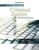 Report Writing for Criminal Justice Professionals 9781437755848