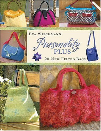 Pursenality Plus: 20 New Felted Bags Felted Crochet Purse