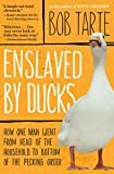 Enslaved by Ducks: How One Man Went from Head of