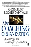 img - for The Coaching Organization: A Strategy for Developing Leaders by James M. Hunt (2006-08-03) book / textbook / text book