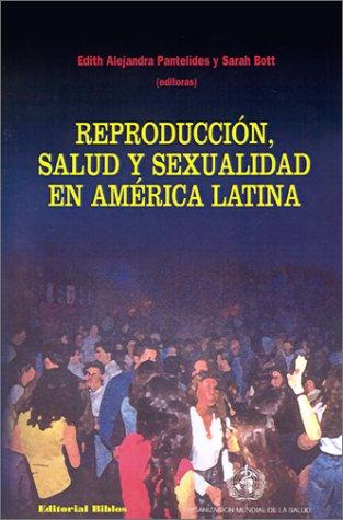Reproduccion, Salud y Sexualidad En America Latina por Sarah Bott,Edith Alejandra Pantelides