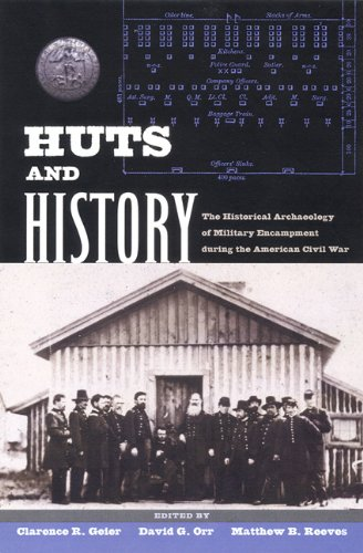 Huts and History: The Historical Archaeology of Military Encampment During the American Civil War pdf