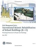 Incremental Seismic Rehabilitation of School Buildings (K-12) (FEMA 395 / December 2002), U. S. Department Security and Federal Emergency Agency, 1482311496