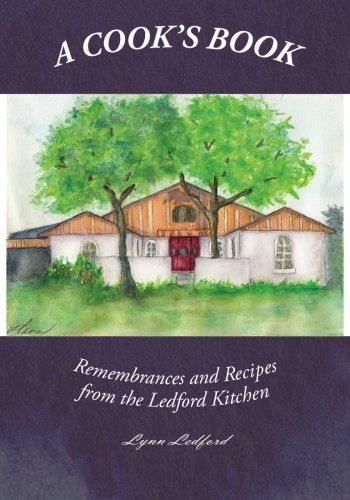 Read Online A Cook's Book: Recipes and Remembrances from the Ledford Kitchen (Volume 1) ebook